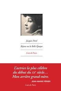 Réjane ou la Belle Epoque - Jacques Porel |