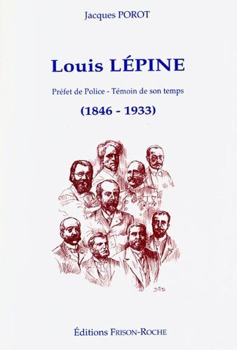Louis Lépine. Préfet de police-témoin de son temps, 1846-1933