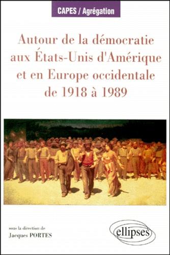 Jacques Portes - Autour de la démocratie aux États-Unis d'Amérique et en Europe occidentale de 1918 à 1989.