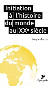 Jacques Portes - Initiation à l'histoire du monde au XXe siècle.