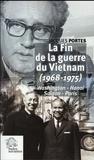 Jacques Portes - La fin de la guerre du Vietnam (1968-1975) - Washington, Hanoi, Saigon, Paris.