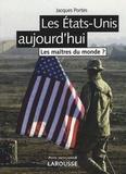 Jacques Portes - Les Etats-Unis aujourd'hui - Les maîtres du monde ?.