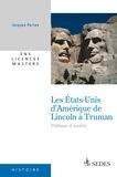 Jacques Portes - Les Etats-Unis d'Amérique de Lincoln à Truman - Politique et société 1860-1952.