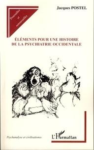 Jacques Postel - Eléments pour une histoire de la psychiatrie occidentale.