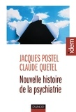 Jacques Postel et Claude Quétel - Nouvelle histoire de la psychiatrie.