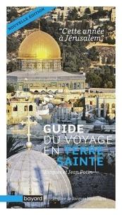 Guide du voyage en Terre sainte- Cette année à Jérusalem - Jacques Potin |
