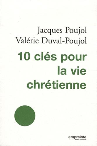 Jacques Poujol et Valérie Duval-Poujol - 10 clés pour la vie chrétienne.