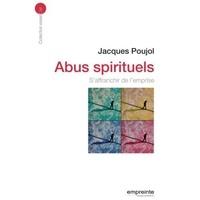 Jacques Poujol - Abus spirituels - S'affranchir de l'emprise.