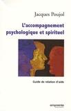 Jacques Poujol - L'accompagnement psychologique et spirituel - Guide de relation d'aide.