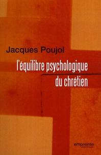 Jacques Poujol - L'équilibre psychologique du chrétien.
