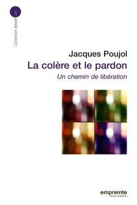 Jacques Poujol - La colère et le pardon - Un chemin de libération.