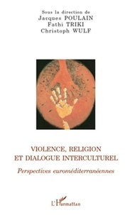 Jacques Poulain et Fathi Triki - Violence, religion et dialogue interculturel - Perspectives euroméditerranéennes.