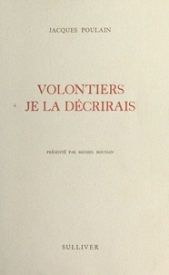 Jacques Poulain - Volontiers je la décrirais.