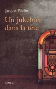 Jacques Poulin - Un jukebox dans la tête.