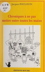 Jacques Poulouin - Chroniques à ne pas mettre entre toutes les mains (2).