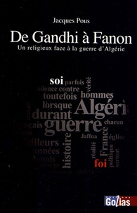 Jacques Pous - Conversions - De Gandhi à Fanon : Un religieux face à la guerre d'Algérie.