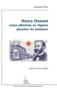 Jacques Pous - Henry Dunant - Colon affairiste en Algérie - Pionnier du sionisme.