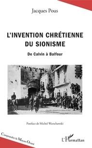 Jacques Pous - L'invention chrétienne du sionisme - De Calvin à Balfour.