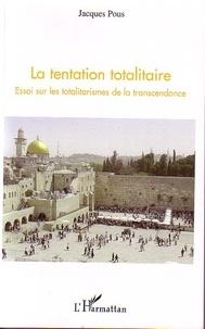 Jacques Pous - La tentation totalitaire - Essai sur les totalitarismes de la transcendance.
