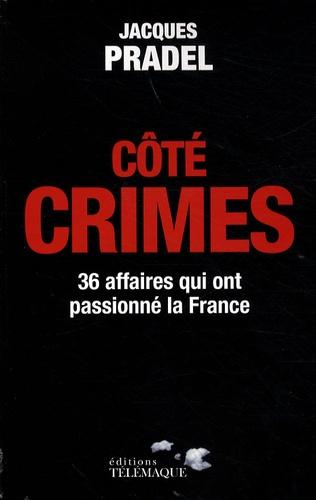 Jacques Pradel - Côté crimes - 36 affaires qui ont passionné la France.
