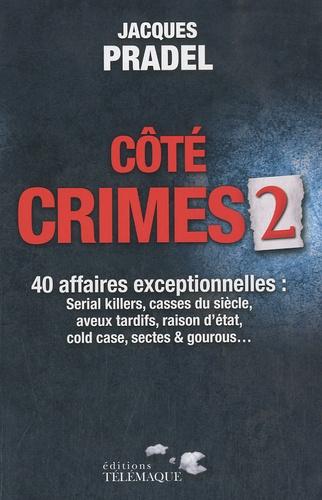 Jacques Pradel - Côté crimes - Volume 2, 40 affaires exceptionnelles de la saison 2 de Café Crimes.