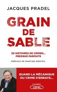 Jacques Pradel - Grain de sable - 30 histoires de crimes... presque parfaits.