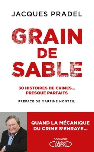 Grain de sable. 30 histoires de crimes... presque parfaits