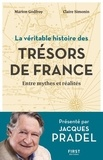 Jacques Pradel et Marion Godfroy - La véritable histoire des trésors de France - Entre mythes et réalités.