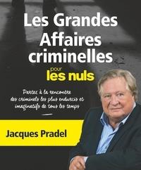 Jacques Pradel - Les grandes affaires criminelles pour les nuls.