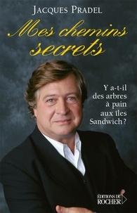 Jacques Pradel - Mes chemins secrets - Y a-t-il des arbres à pain aux îles Sandwich ?.