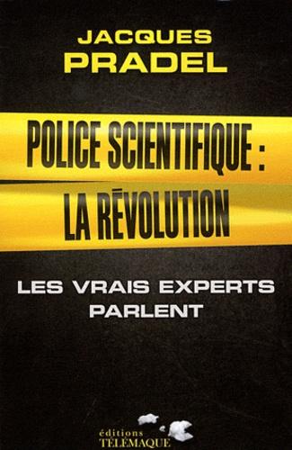 Jacques Pradel - Police scientifique : la révolution - Les vrais experts parlent.