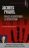 Jacques Pradel - Police scientifique : la révolution - Les vrais experts parlent.
