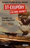 Jacques Pradel et Luc Vanrell - Saint-Exupéry, l'ultime secret - Enquête sur une disparition.