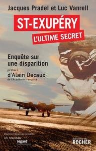 Jacques Pradel et Luc Vanrell - Saint-Exupéry, l'ultime secret.
