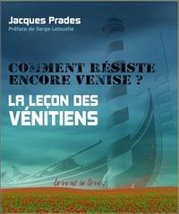 Jacques Prades - Comment résiste encore Venise ? - La leçon des vénitiens.