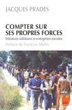 Jacques Prades - Compter sur ses propres forces - Initiatives solidaires et entreprises sociales.
