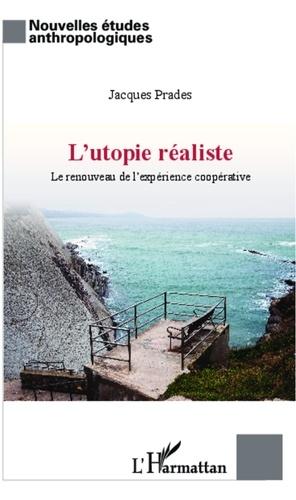 Jacques Prades - L'utopie réaliste - Le renouveau de l'expérience coopérative.