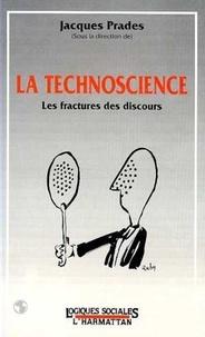 Jacques Prades - La technoscience - Les fractures des discours.