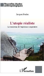 Jacques Prades - Utopie réaliste - Renouveau de l'expérience coopérative.