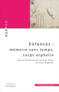 Jacques Press et Irène Nigolian - Enfances : mémoire sans temps, corps orphelin.