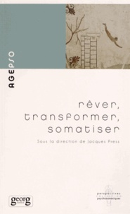 Jacques Press - Rêver, transformer, somatiser.