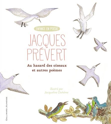 Jacques Prévert et Jacqueline Duhême - Au hasard des oiseaux et autres poèmes.
