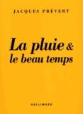 Jacques Prévert - La pluie et le beau temps.