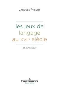 Jacques Prévot - Les jeux de langage au XVIIe siècle et leurs enjeux.