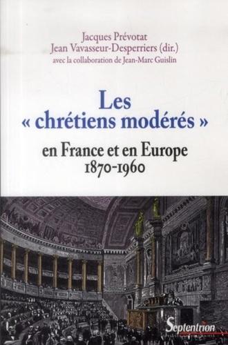"""Les """"chrétiens modérés"""" en France et en Europe (1870 1960)"""
