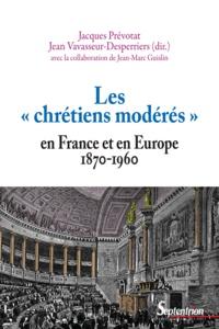 """Jacques Prévotat et Jean Vavasseur-Desperriers - Les """"chrétiens modérés"""" en France et en Europe (1870 1960)."""