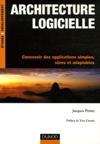 Jacques Printz - Architecture logicielle - Concevoir des applications simples, sûres et adaptables.