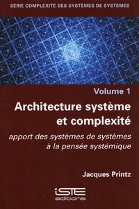 Architecture système et complexité- Apport des systèmes de systèmes à la pensée systémique - Jacques Printz pdf epub