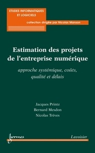 Jacques Printz et Bernard Mesdon - Estimation des projets de l'entreprise numérique - Approche systémique, coûts, qualité et délais.