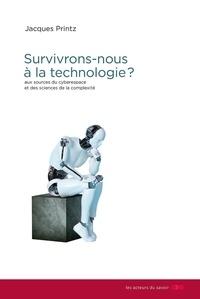 Jacques Printz - Survivrons-nous à la technologie ? - Aux sources du cyberespace et des sciences de la complexité.